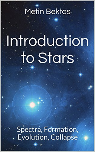 Introduction to Stars: Spectra, Formation, Evolution, Collapse (English Edition)