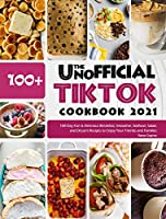 The Unofficial TikTok Cookbook 2021: 100-Day Fun & Delicious Breakfast, Smoothie, Seafood, Salad, and Dessert Recipes to Enjoy Your Friends and Families