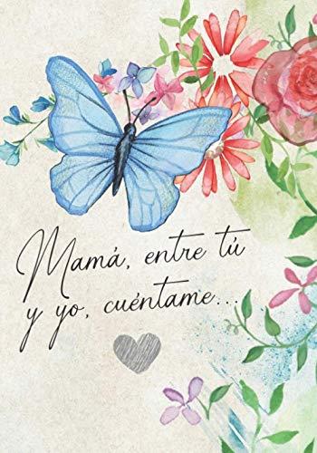 MAMÁ, ENTRE TÚ Y YO, CUÉNTAME...: Diario guiado sobre su vida, con preguntas para responder dentro de cada sección | Bonito y emotivo regalo | Día de la madre, Cumpleaños o Navidad.