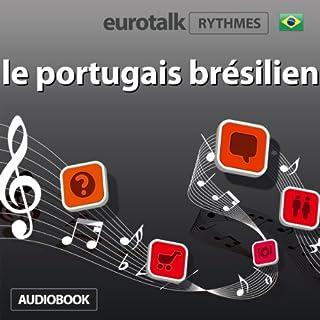 EuroTalk Rhythmes le portugais brésilien                   De :                                                                                                                                 EuroTalk Ltd                               Lu par :                                                                                                                                 Sara Ginac                      Durée : 56 min     Pas de notations     Global 0,0