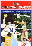 Der Volleyballtrainer: Lehrpraxis für Übungsleiter und Trainer - Peter Meyndt