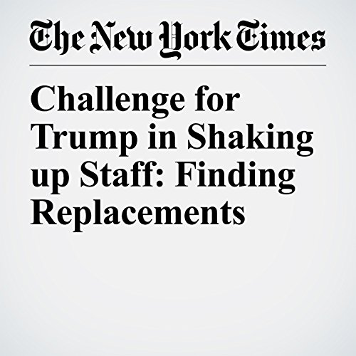 Challenge for Trump in Shaking up Staff: Finding Replacements copertina