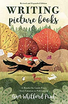 Writing Picture Books Revised and Expanded Edition: A Hands-On Guide From Story Creation to Publication by [Ann Whitford Paul]