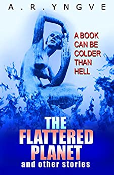 THE FLATTERED PLANET And Other Stories by [A. R. Yngve]