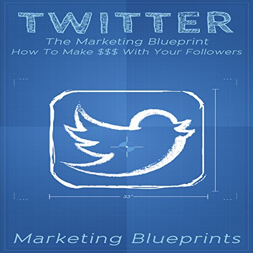 Twitter: The Marketing Blueprint: How to Make $$$ with Your Followers audiobook cover art