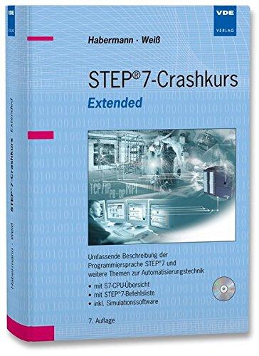 STEP 7-Crashkurs Extended Edition: Umfassende Beschreibung der Programmiersprache STEP 7 und weitere Themen zur Automatisierungstechnik - mit ... - ... - inkl. Simulationssoftware