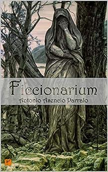 Ficcionarium (Spanish Edition) by [Antonio Asencio Parralo]