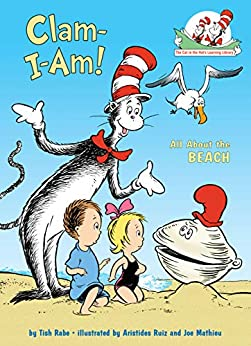 Clam-I-Am!: All About the Beach (Cat in the Hat's Learning Library) by [Tish Rabe, Aristides Ruiz]