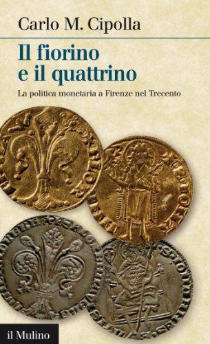 Il fiorino e il quattrino: La politica monetaria a Firenze nel 1300 (Intersezioni)