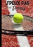 J'peux pas j'ai tennis: Carnet de notes pour passionné de tennis - amateur ou professionnel, journal ligné original et drôle | 100 pages au format 7*10 pouces