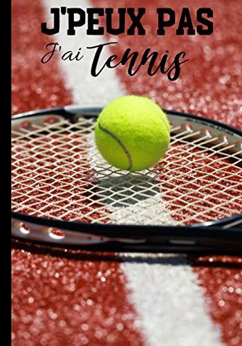 J'peux pas j'ai tennis: Carnet de notes pour passionné de tennis - amateur ou professionnel, journal ligné original et drôle   100 pages au format 7*10 pouces (French Edition)
