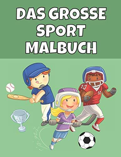 Das Große Sport Malbuch: Fußball, Tennis und mehr! Das perfekte Ausmalbuch für kleine Sportlerinnen und Sportler ab 4 Jahre