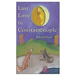 Last Love in Constantinople by [Milorad Pavic, Christina Pribicevic-Zoric]