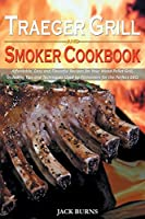 Traeger Grill and Smoker Cookbook: Affordable, Easy and Flavorful Recipes for Your Wood Pellet Grill, Including Tips and Techniques Used by Pitmasters for the Perfect BBQ