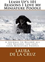 Leash Up's 101 Reasons I Love My Miniature Poodle: A Journal to Record all the Reasons you Love your Miniature Poodle