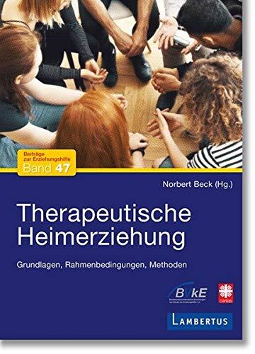 Therapeutische Heimerziehung: Grundlagen, Rahmenbedingungen, Methoden
