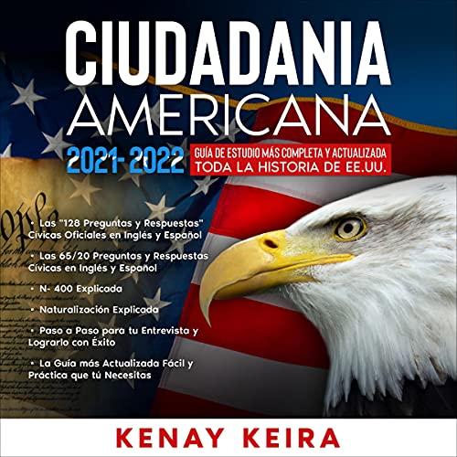 Ciudadania Americana 2021 - 2022 [American Citizenship 2021 - 2022]: Guía De Estudio Mas Completa Y