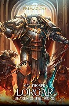 Lorgar: Bearer of the Word (The Horus Heresy Primarchs Book 5) by [Gav Thorpe]
