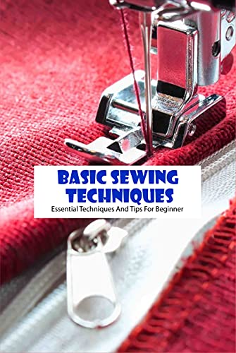 Basic Sewing Techniques: Essential Techniques And Tips For Beginner: Basic Sewing (English Edition)