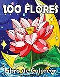 100 Flores - Libro de Colorear para Adultos: 100 páginas fáciles de colorear con hermosas flores. Libros para colorear antiestrés. (Ramos y Jarrones ... Naturaleza, Rosas, Animales, Mandala)!!