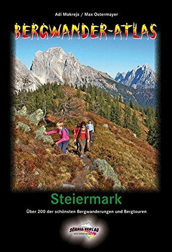 BERGWANDERATLAS STEIERMARK: Über 200 der schönsten Bergwanderungen und Bergtouren + viele Varianten