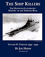 The Definitive Illustrated History of the Torpedo Boat, Volume IV, 1939-1940 the Ship Killers