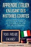 Apprendre l'italien en lisant des histoires courtes: 10 histoires en Italien et en Français avec liste de vocabulaire