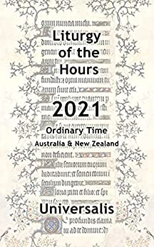 Liturgy of the Hours 2021 (Australia & New Zealand, Ordinary Time) (Divine Office Australasia Book 3) by [Universalis Publishing]