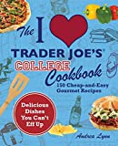The I Love Trader Joe's College Cookbook: 150 Cheap and Easy Gourmet Recipes (Unofficial Trader...