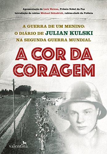 A cor da coragem: A guerra de um menino: O diário de Julian Kulski na Segunda Guerra Mundial