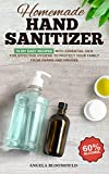 Homemade Hand Sanitizer: 70 DIY Easy Recipes with Essential Oils for Effective Hygiene to Protect your Family from Germs and Viruses