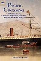Pacific Crossing: California Gold, Chinese Migration, and the Making of Hong Kong