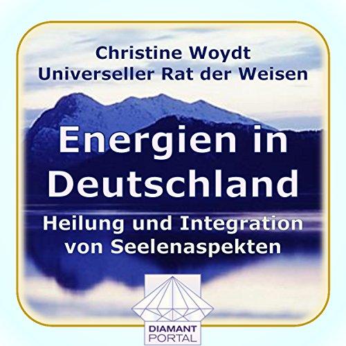 Energien in Deutschland. Heilung und Integration von Seelenaspekten. Universeller Rat der Weisen Titelbild