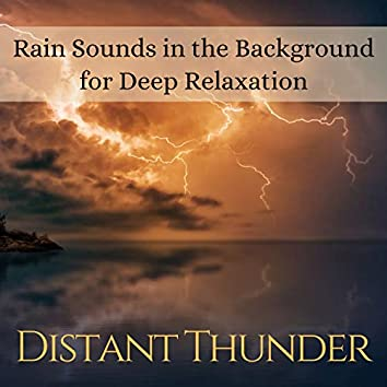 Distant Thunder - Rain Sounds in the Background for Deep Relaxation