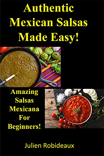 Authentic Mexican Salsas Made Easy!: Amazing Salsas Mexicana For Beginners! (English Edition)
