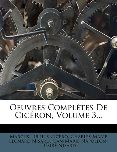 Oeuvres Completes de CIC Ron, Volume 3...