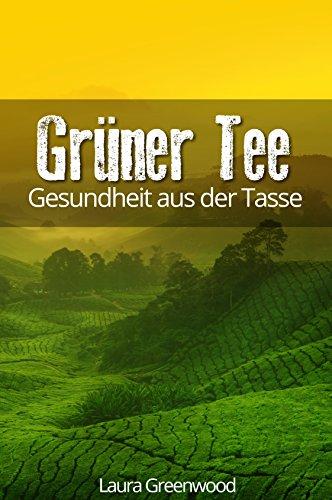 Grüner Tee: Gesundheit aus der Tasse