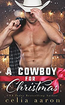 A Cowboy for Christmas by [Celia Aaron]