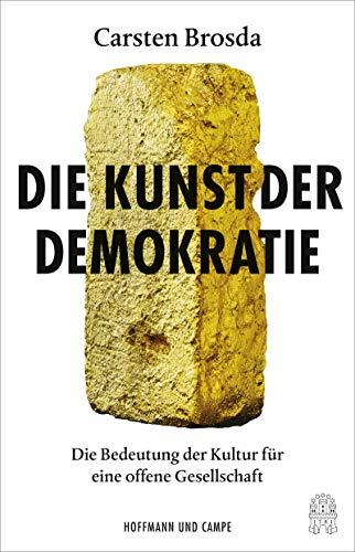 Die Kunst der Demokratie: Die Bedeutung der Kultur für eine offene Gesellschaft