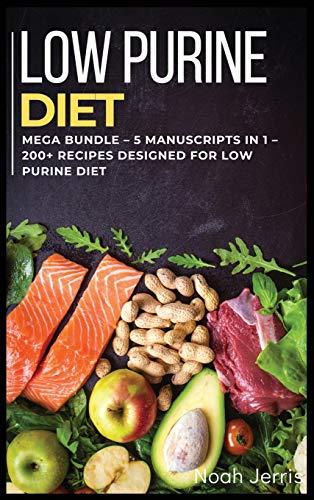Low Purine Diet: MEGA BUNDLE - 5 Manuscripts in 1 - 200+ Recipes designed for Low purine diet