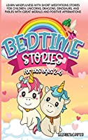 Bedtime Stories for Kids Ages 2-6: Learn Mindfulness with Short Meditations Stories for Children. Unicorns, Dragons, Dinosaurs, and Fables with Great Morals and Positive Affirmations
