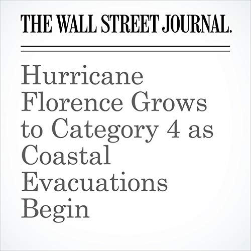 Hurricane Florence Grows to Category 4 as Coastal Evacuations Begin audiobook cover art
