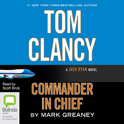 Tom Clancy Commander in Chief: Jack Ryan, Book 11                   By:                                                                                                                                 Mark Greaney                               Narrated by:                                                                                                                                 Scott Brick                      Length: 20 hrs and 32 mins     77 ratings     Overall 4.6