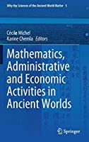 Mathematics, Administrative and Economic Activities in Ancient Worlds (Why the Sciences of the Ancient World Matter, 5)