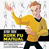 Star Trek: Kirk Fu Manual: A Guide to Starfleet's Most Feared Martial Art