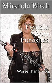 Female Boss Punishes: Worse Than Prison (English Edition) por [Miranda Birch]