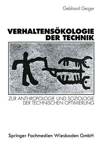 Verhaltensökologie der Technik: Zur Anthropologie und Soziologie der technischen Optimierung