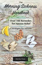The Morning Sickness Handbook: Over 100 Remedies for Nausea Relief + Strategies for Success