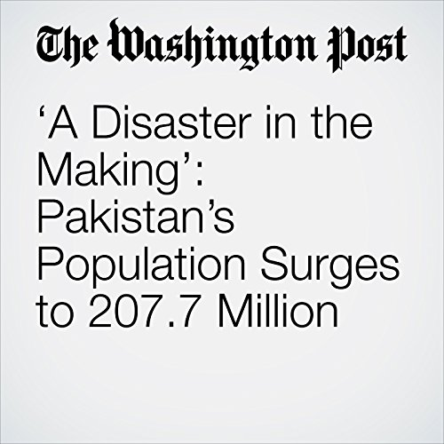 'A Disaster in the Making': Pakistan's Population Surges to 207.7 Million copertina