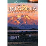 Patagonia: A Cultural History (Landscapes of the Imagination) (English Edition)